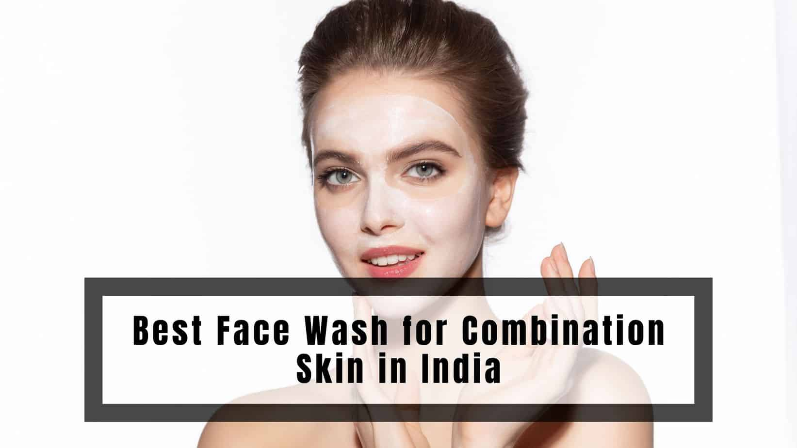 Best Face Wash for Combination Skin in India