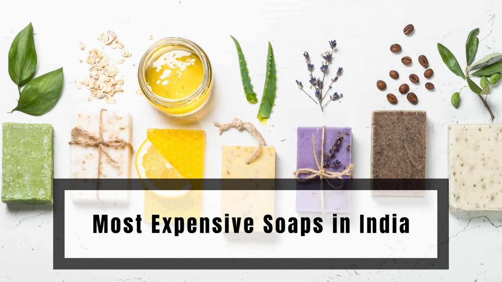 Most Expensive Soaps in India