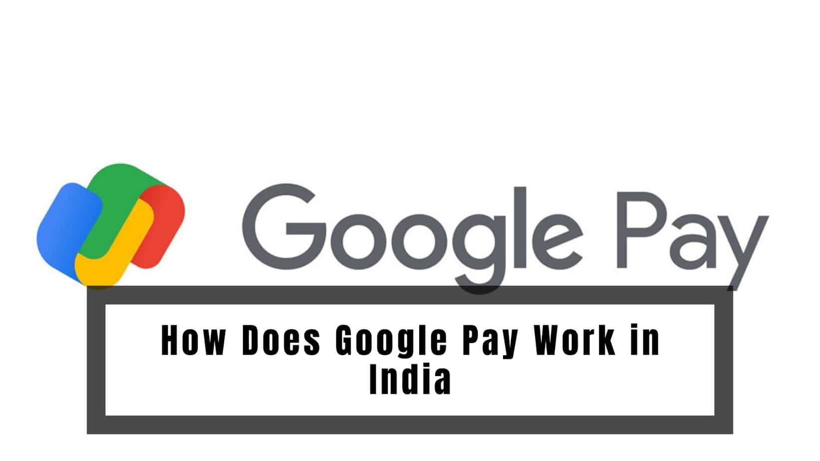 How Does Google Pay Work in India