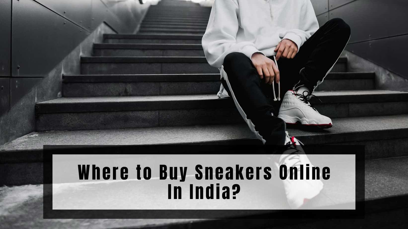 Where to Buy Sneakers Online In India?